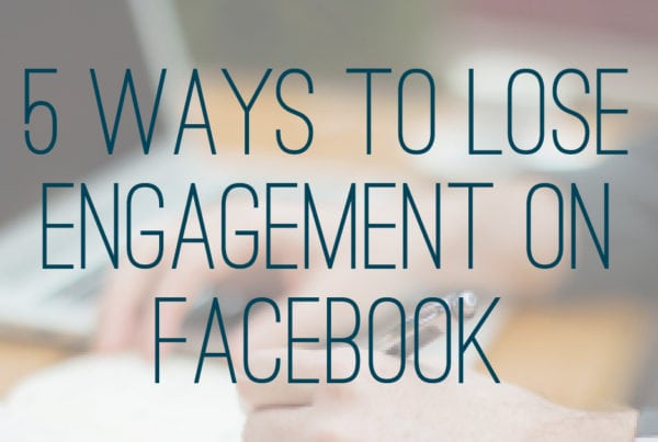 5 Ways to Lose Engagement on Facebook